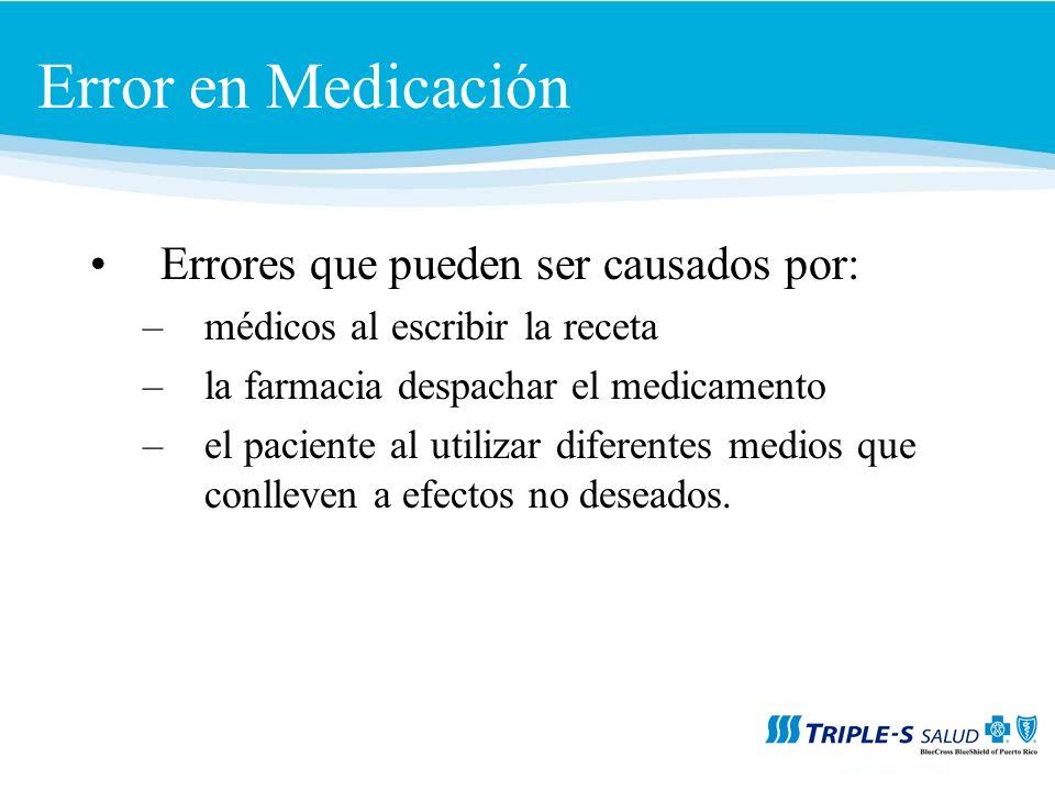 Error en Medicación Errores que pueden ser causados por: –médicos al escribir la receta –la farmacia despachar el medicamento –el paciente al utilizar diferentes medios que conlleven a efectos no deseados.