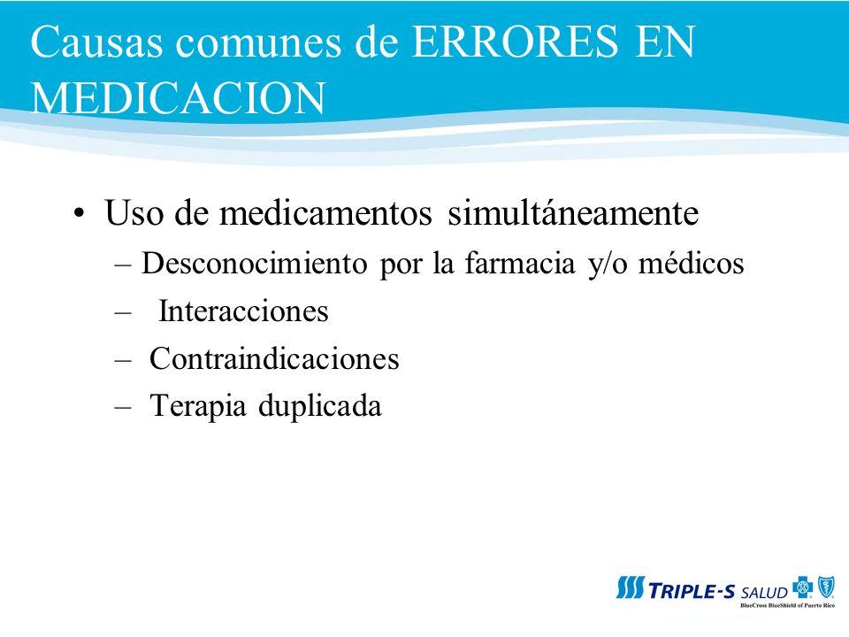 Causas comunes de ERRORES EN MEDICACION Uso de medicamentos simultáneamente –Desconocimiento por la farmacia y/o médicos – Interacciones – Contraindicaciones – Terapia duplicada