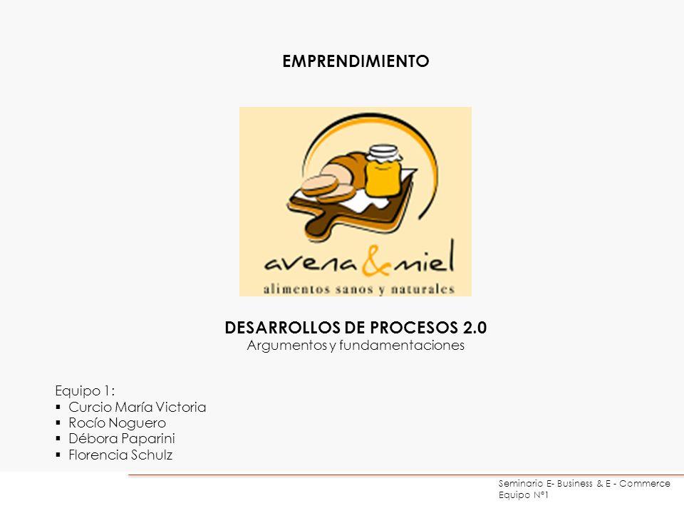 Seminario E- Business & E - Commerce Equipo N°1 Creación del canal Estrategia operativa La estrategia operativa de Avena&Miel se basará en el desarrollo y diseño de un sitio Web propio que permita mejorar su posicionamiento, aumentar las ventas mediante la comercialización de sus productos por internet y generar relaciones con sus clientes y prospect aprovechando las ventajas de la web 2.0.