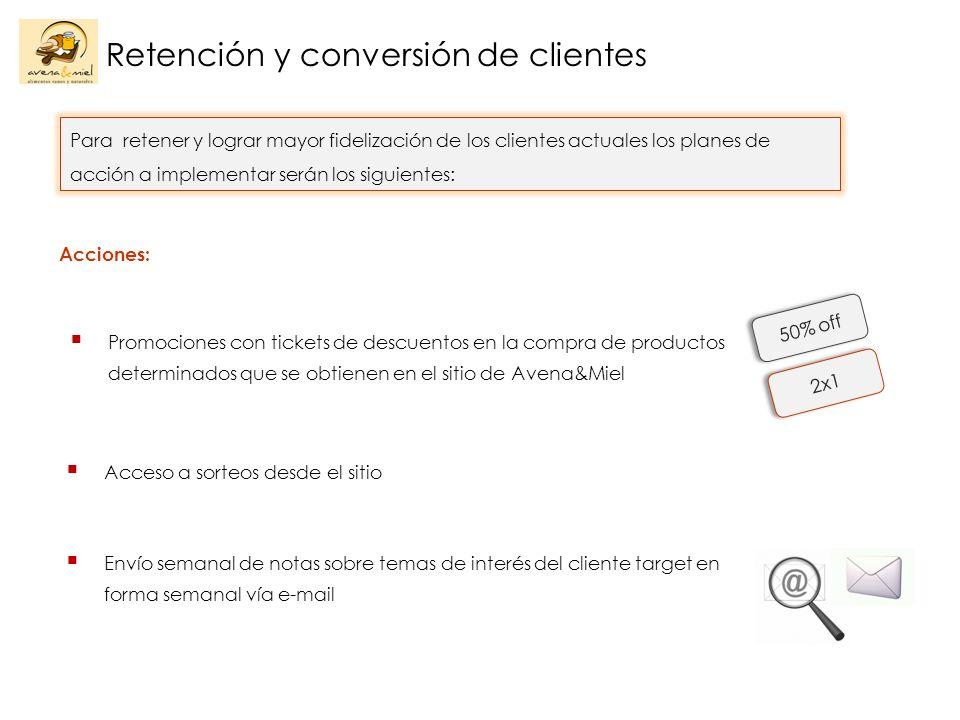 Acciones: Retención y conversión de clientes Para retener y lograr mayor fidelización de los clientes actuales los planes de acción a implementar será