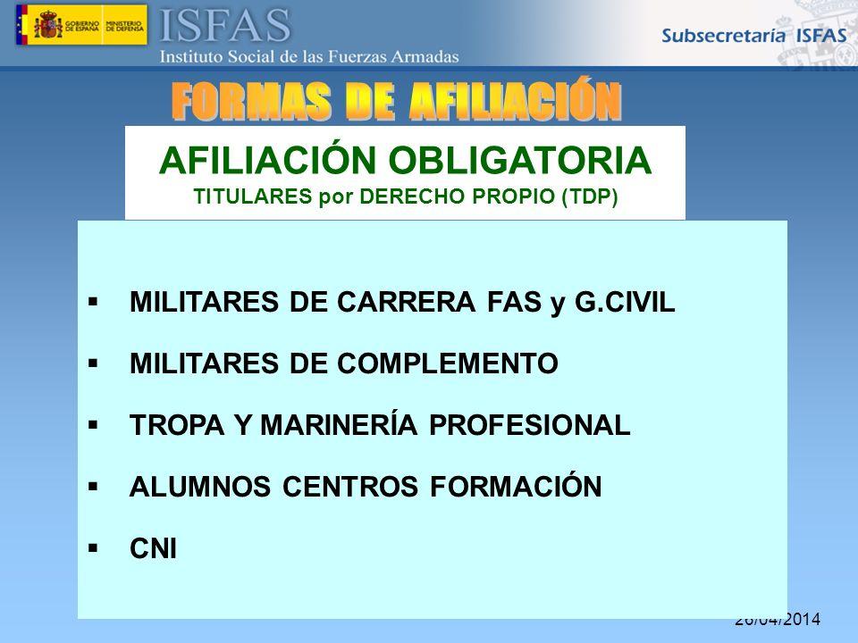 26/04/2014 MILITARES DE CARRERA FAS y G.CIVIL MILITARES DE COMPLEMENTO TROPA Y MARINERÍA PROFESIONAL ALUMNOS CENTROS FORMACIÓN CNI AFILIACIÓN OBLIGATO
