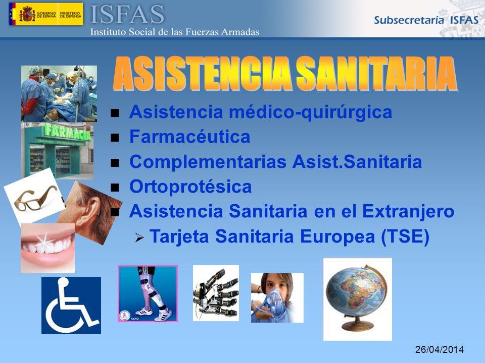26/04/2014 Asistencia médico-quirúrgica Farmacéutica Complementarias Asist.Sanitaria Ortoprotésica Asistencia Sanitaria en el Extranjero Tarjeta Sanit