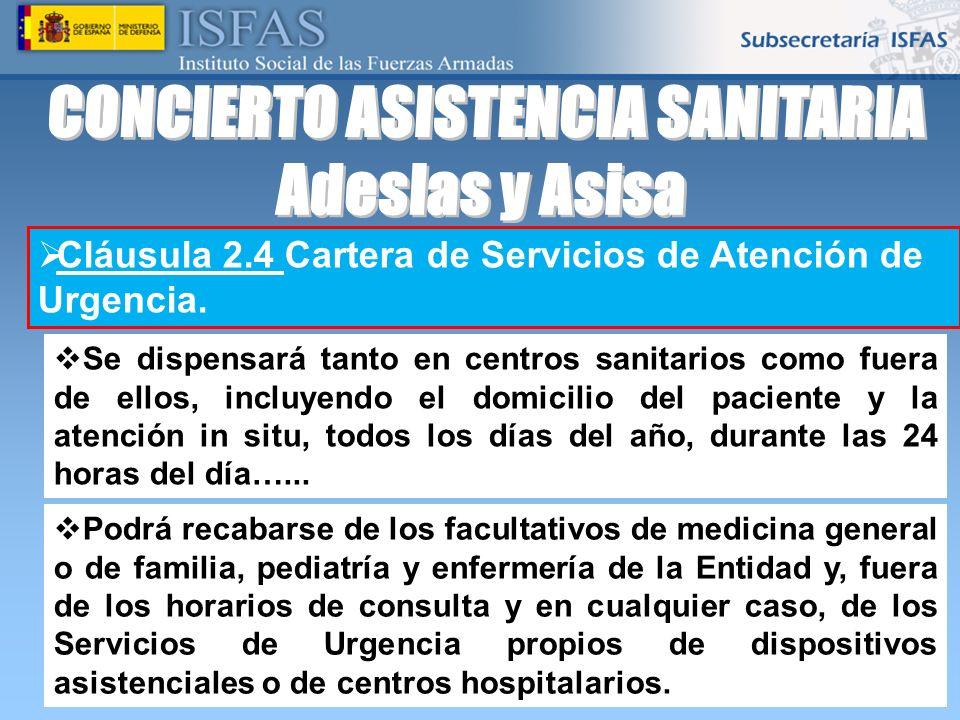26/04/2014 Cláusula 2.4 Cartera de Servicios de Atención de Urgencia. Se dispensará tanto en centros sanitarios como fuera de ellos, incluyendo el dom