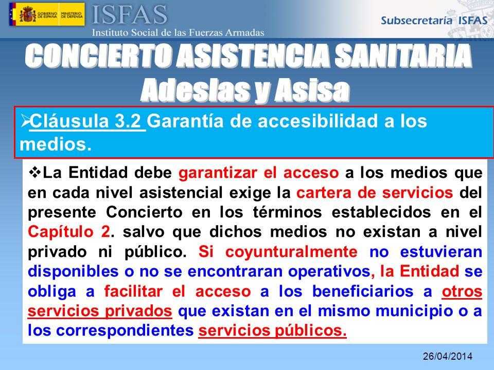 26/04/2014 Cláusula 3.2 Garantía de accesibilidad a los medios. La Entidad debe garantizar el acceso a los medios que en cada nivel asistencial exige