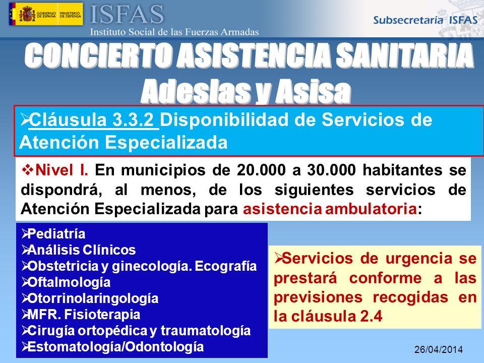 26/04/2014 Cláusula 3.3.2 Disponibilidad de Servicios de Atención Especializada Nivel I. En municipios de 20.000 a 30.000 habitantes se dispondrá, al
