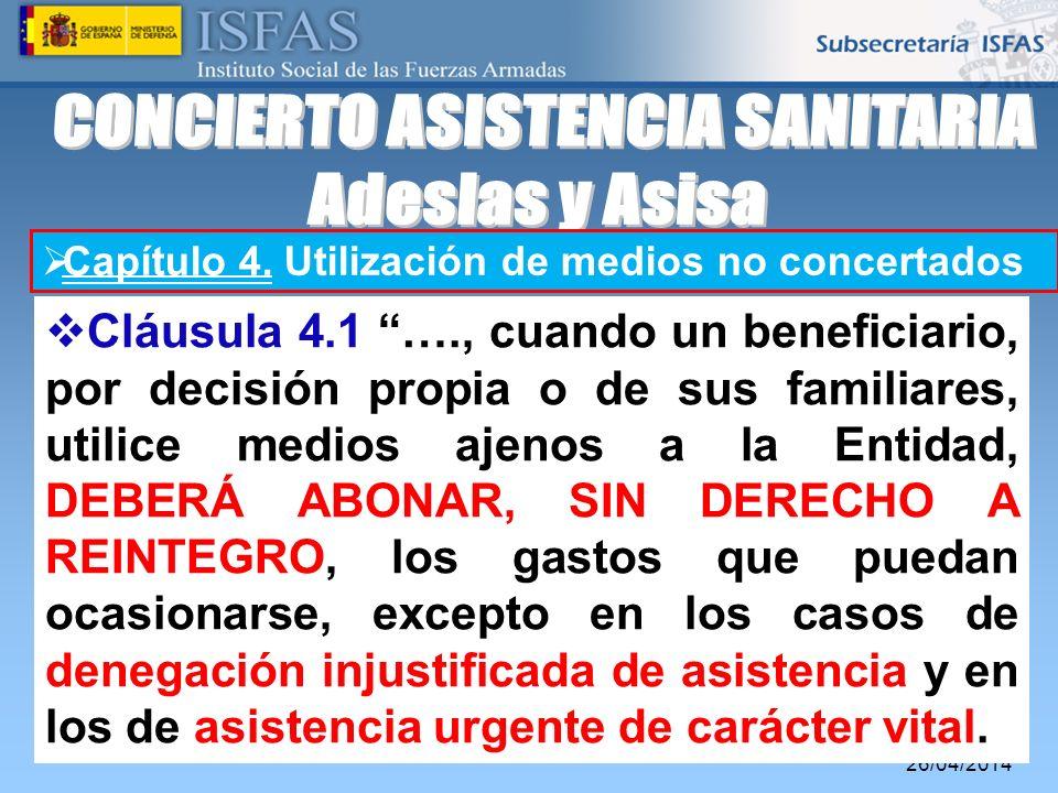 26/04/2014 Capítulo 4. Utilización de medios no concertados Cláusula 4.1 …., cuando un beneficiario, por decisión propia o de sus familiares, utilice