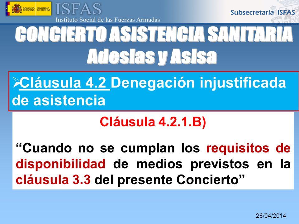 26/04/2014 Cláusula 4.2 Denegación injustificada de asistencia Cláusula 4.2.1.B) Cuando no se cumplan los requisitos de disponibilidad de medios previ