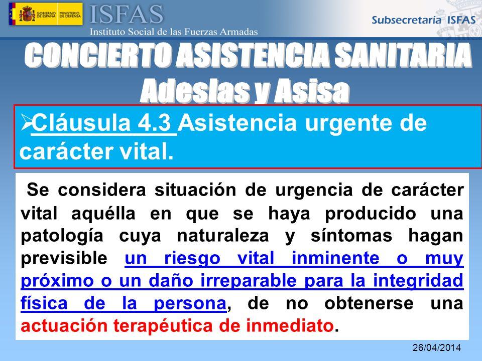 26/04/2014 Cláusula 4.3 Asistencia urgente de carácter vital. Se considera situación de urgencia de carácter vital aquélla en que se haya producido un