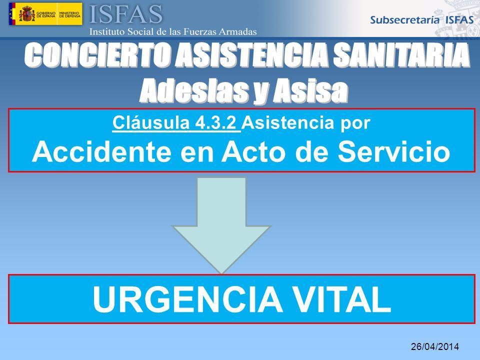 26/04/2014 Cláusula 4.3.2 Asistencia por Accidente en Acto de Servicio URGENCIA VITAL