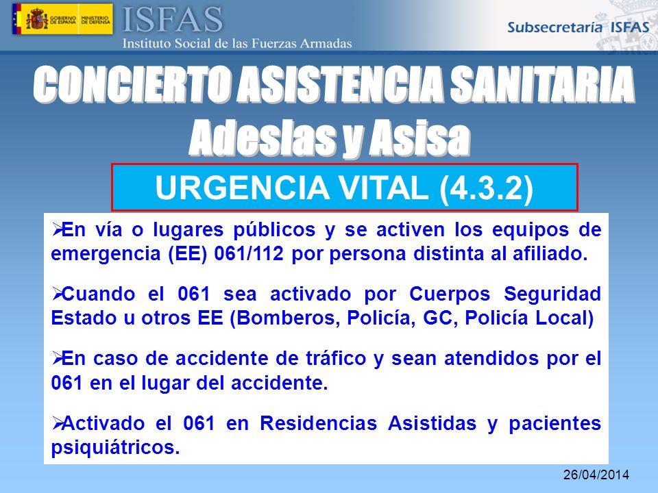 26/04/2014 URGENCIA VITAL (4.3.2) En vía o lugares públicos y se activen los equipos de emergencia (EE) 061/112 por persona distinta al afiliado. Cuan