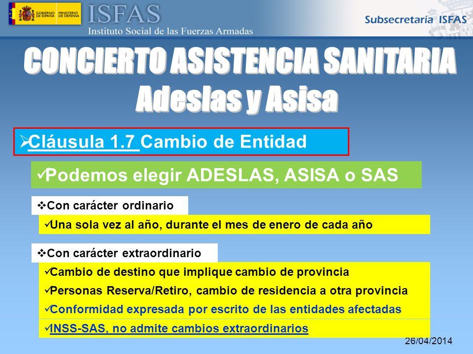 26/04/2014 Cláusula 1.7 Cambio de Entidad Una sola vez al año, durante el mes de enero de cada año Podemos elegir ADESLAS, ASISA o SAS Cambio de desti