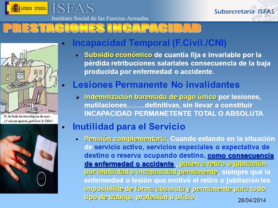 26/04/2014 Incapacidad Temporal (F.Civil./CNI) Subsidio económico Subsidio económico de cuantía fija e invariable por la pérdida retribuciones salaria