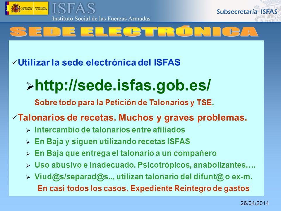 26/04/2014 Utilizar la sede electrónica del ISFAS http://sede.isfas.gob.es/ Sobre todo para la Petición de Talonarios y TSE. Talonarios de recetas. Mu