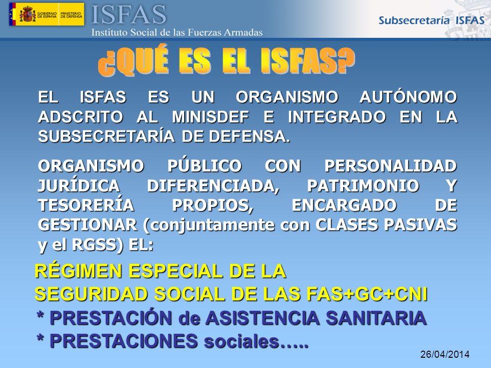 26/04/2014 EL ISFAS ES UN ORGANISMO AUTÓNOMO ADSCRITO AL MINISDEF E INTEGRADO EN LA SUBSECRETARÍA DE DEFENSA. ORGANISMO PÚBLICO CON PERSONALIDAD JURÍD