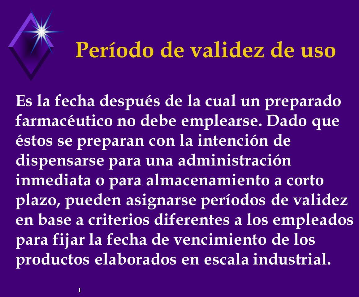 Período de validez de uso Es la fecha después de la cual un preparado farmacéutico no debe emplearse.