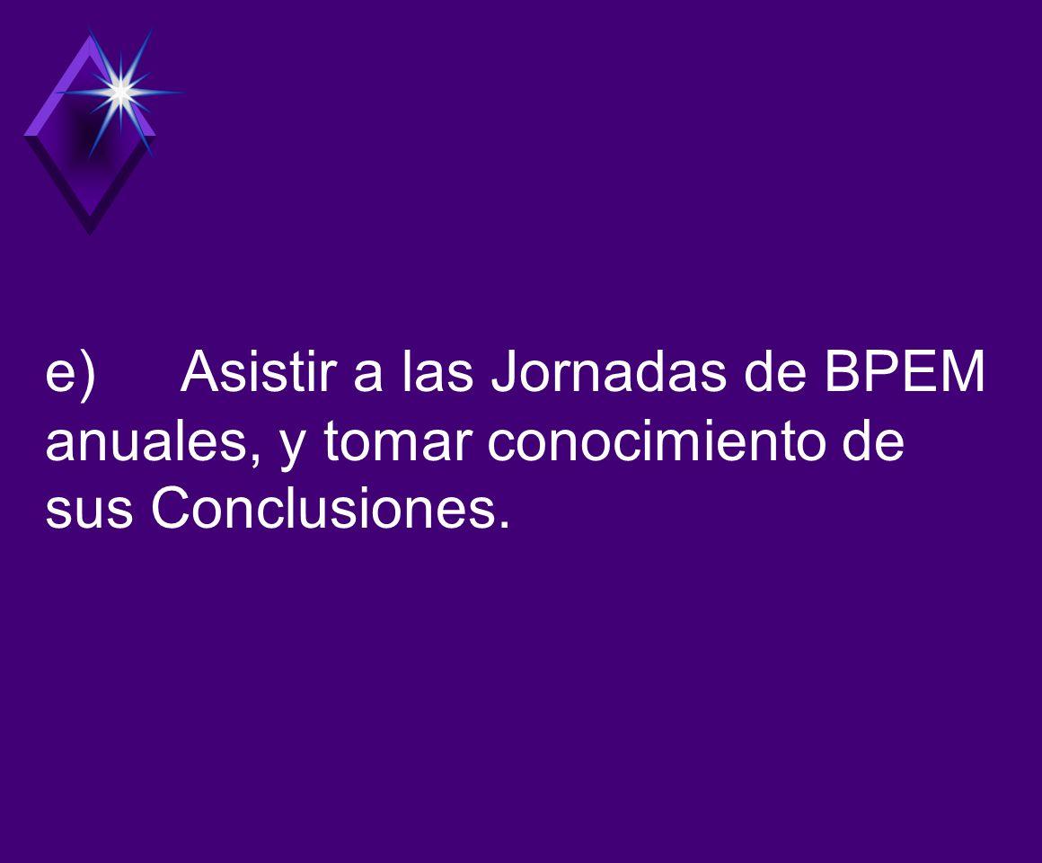 e) Asistir a las Jornadas de BPEM anuales, y tomar conocimiento de sus Conclusiones.