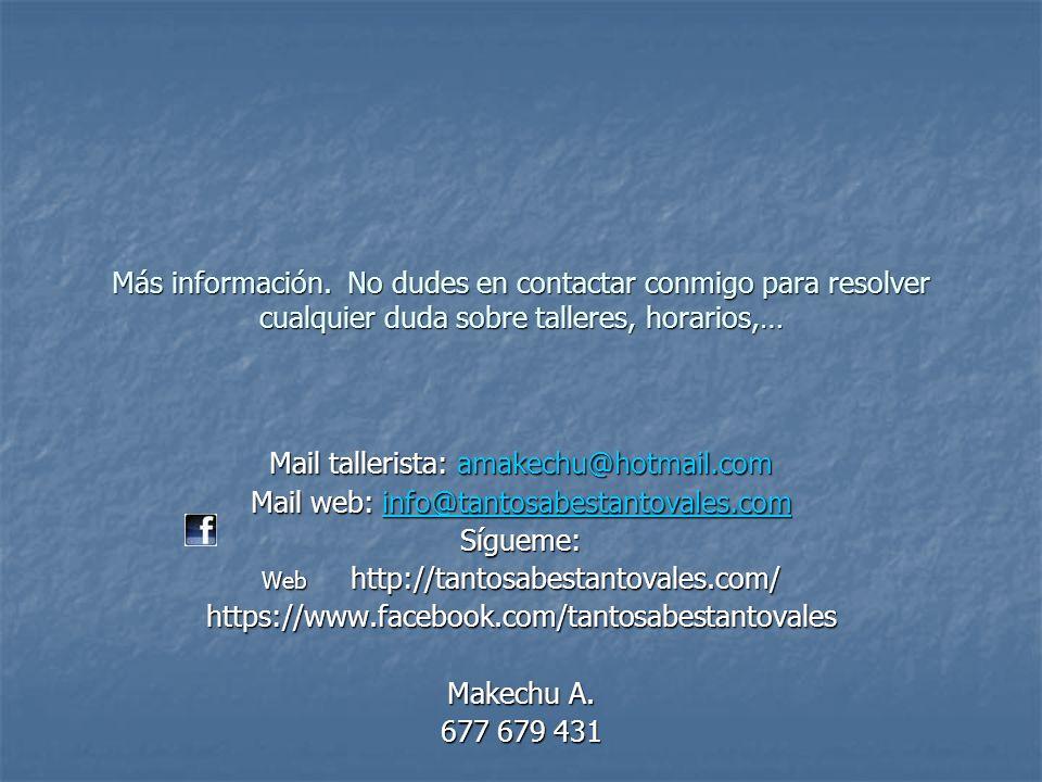 Más información. No dudes en contactar conmigo para resolver cualquier duda sobre talleres, horarios,… Mail tallerista: amakechu@hotmail.com Mail web: