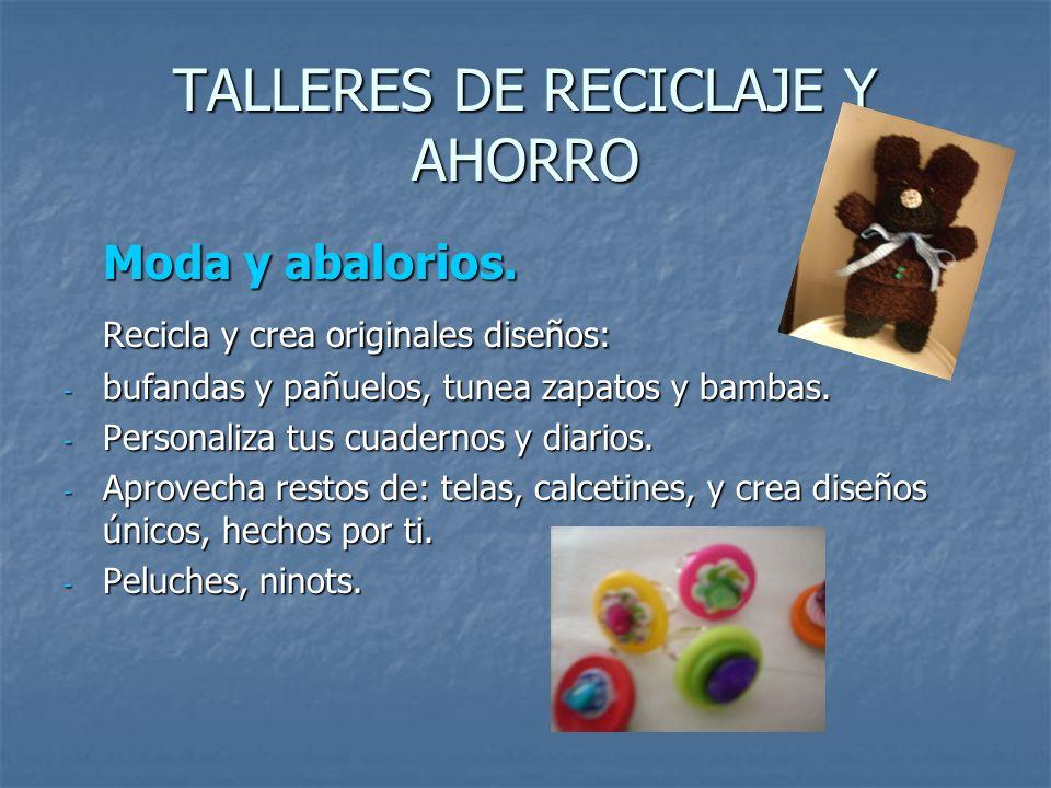 TALLERES DE RECICLAJE Y AHORRO Moda y abalorios. Recicla y crea originales diseños: - bufandas y pañuelos, tunea zapatos y bambas. - Personaliza tus c