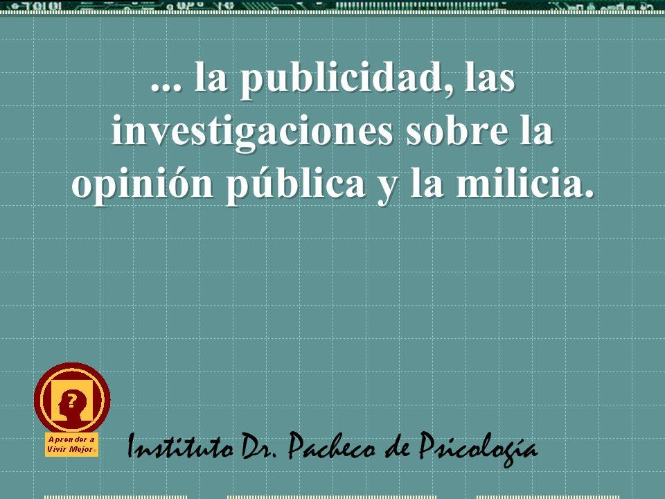 Instituto Dr. Pacheco de Psicología... la publicidad, las investigaciones sobre la opinión pública y la milicia.