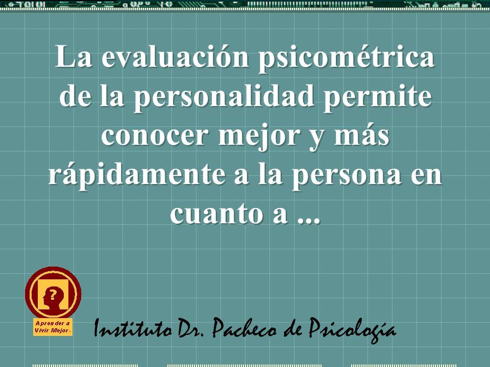 Instituto Dr. Pacheco de Psicología La evaluación psicométrica de la personalidad permite conocer mejor y más rápidamente a la persona en cuanto a...