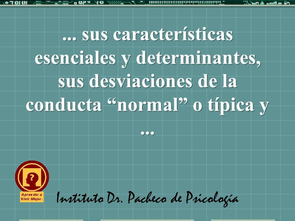 Instituto Dr. Pacheco de Psicología... sus características esenciales y determinantes, sus desviaciones de la conducta normal o típica y...