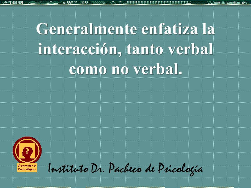 Instituto Dr. Pacheco de Psicología Generalmente enfatiza la interacción, tanto verbal como no verbal.