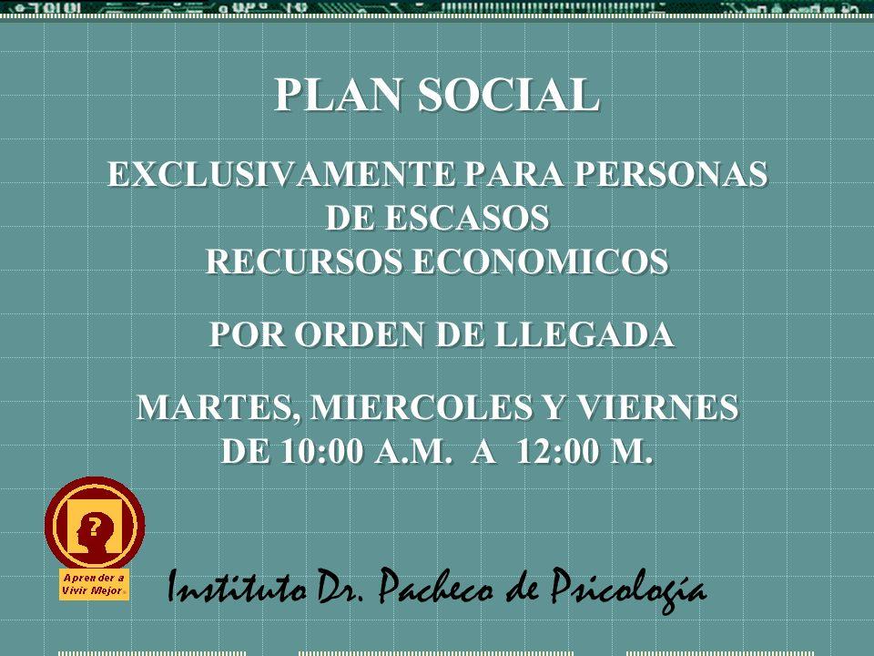 Instituto Dr. Pacheco de Psicología PLAN SOCIAL EXCLUSIVAMENTE PARA PERSONAS DE ESCASOS RECURSOS ECONOMICOS POR ORDEN DE LLEGADA MARTES, MIERCOLES Y V