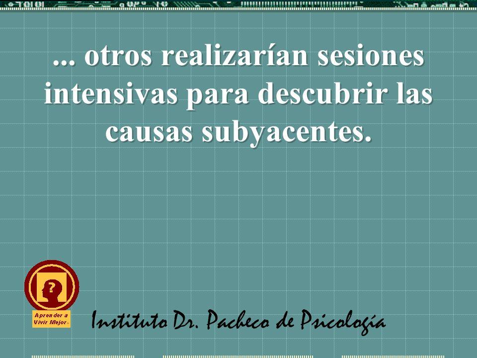 Instituto Dr. Pacheco de Psicología... otros realizarían sesiones intensivas para descubrir las causas subyacentes.