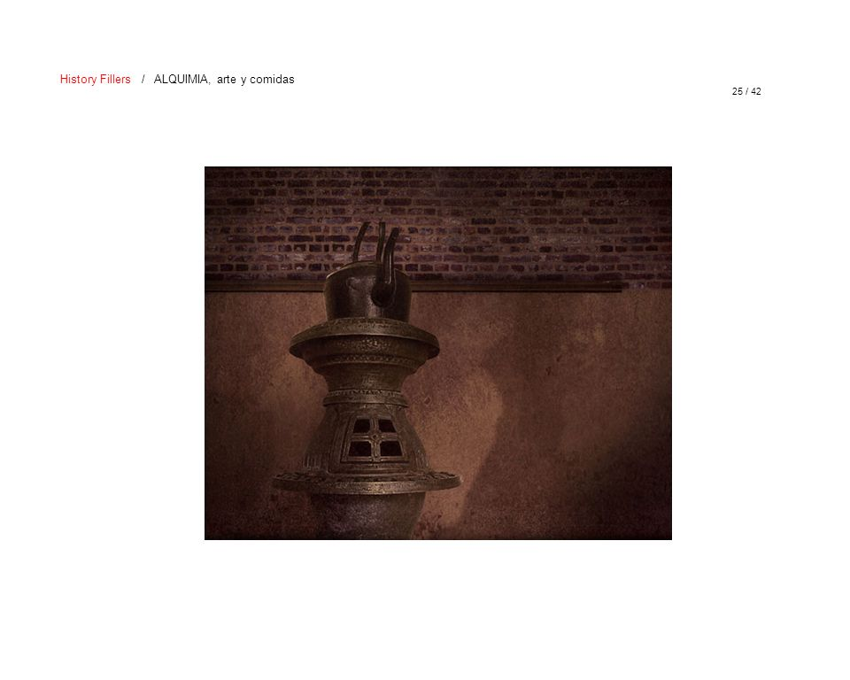 25 / 42 History Fillers / ALQUIMIA, arte y comidas