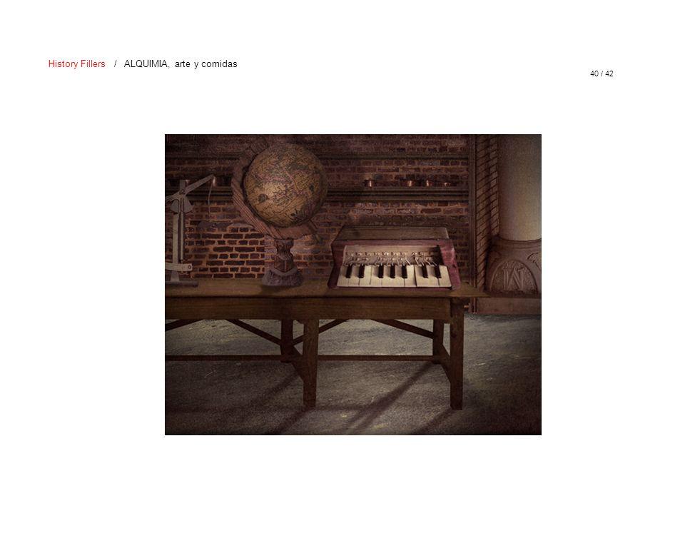 40 / 42 History Fillers / ALQUIMIA, arte y comidas