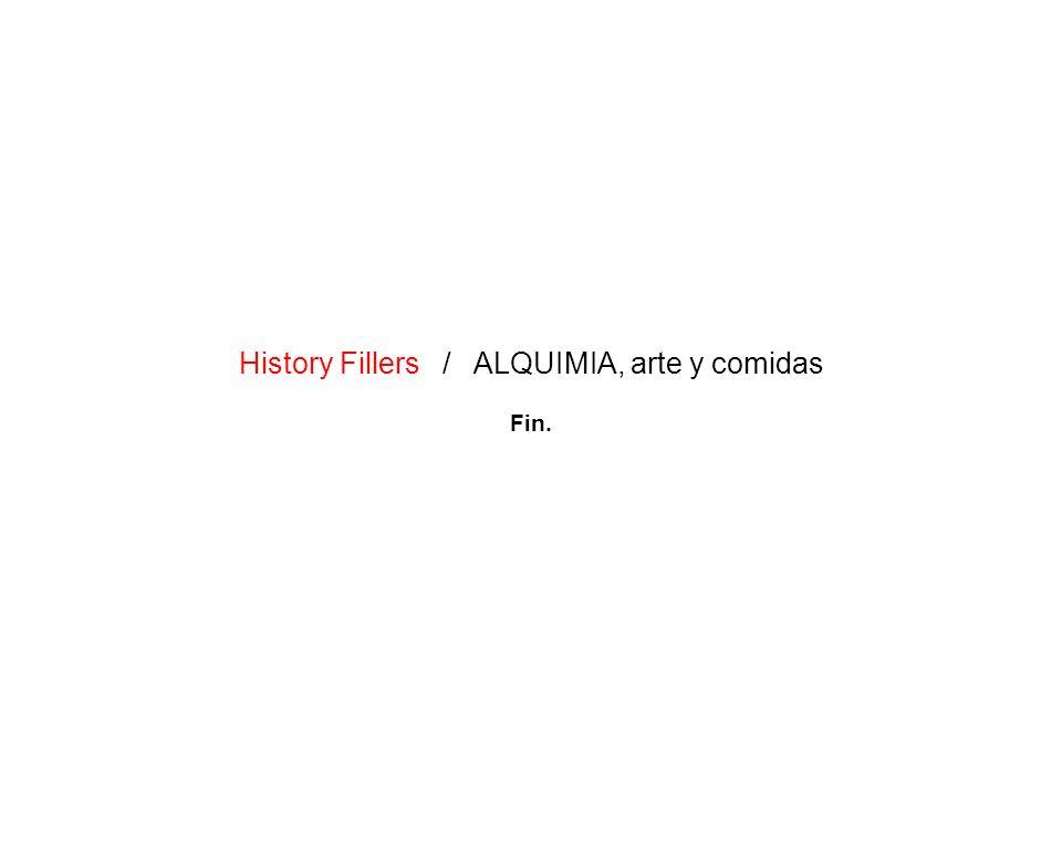 History Fillers / ALQUIMIA, arte y comidas Fin.