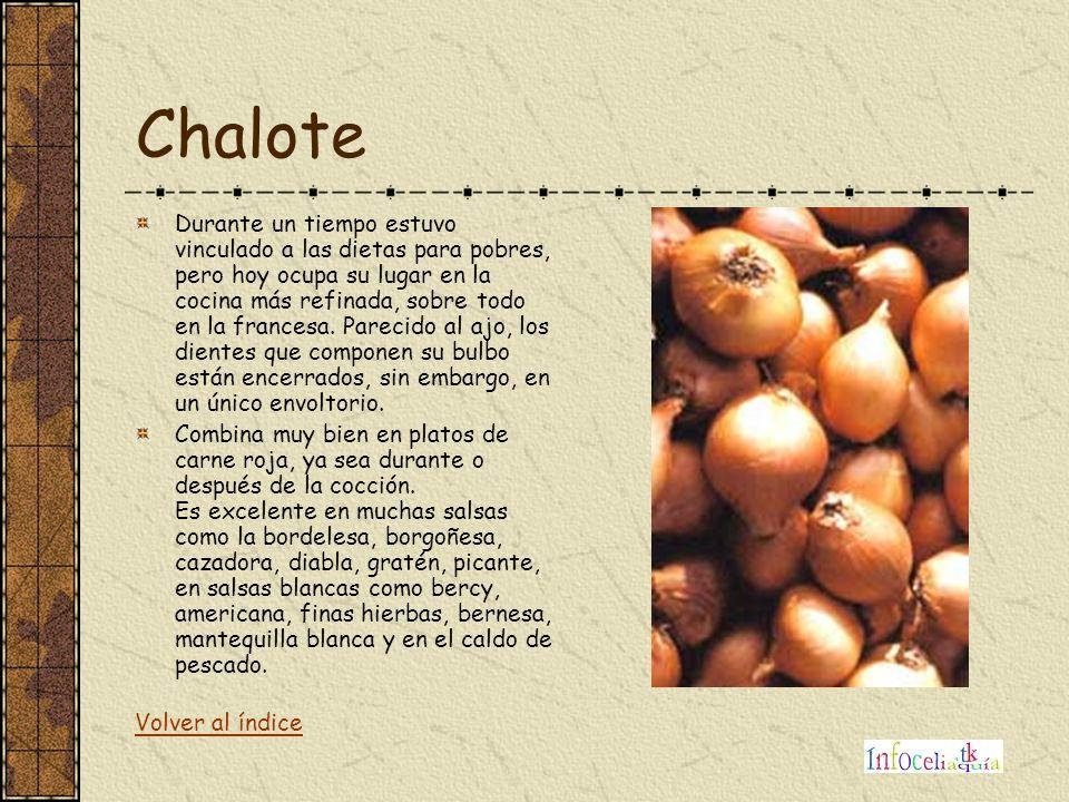 Chalote Durante un tiempo estuvo vinculado a las dietas para pobres, pero hoy ocupa su lugar en la cocina más refinada, sobre todo en la francesa. Par