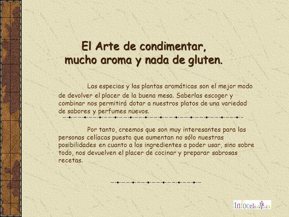 El Arte de condimentar, mucho aroma y nada de gluten. Las especias y las plantas aromáticas son el mejor modo de devolver el placer de la buena mesa.