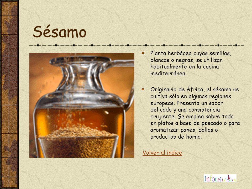 Sésamo Planta herbácea cuyas semillas, blancas o negras, se utilizan habitualmente en la cocina mediterránea. Originario de África, el sésamo se culti