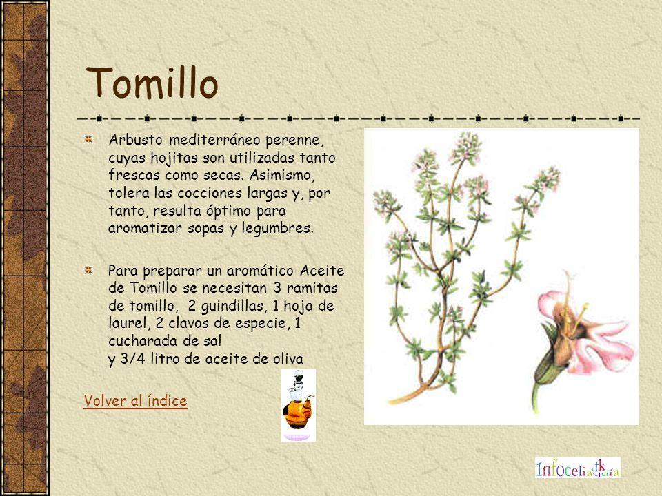 Tomillo Arbusto mediterráneo perenne, cuyas hojitas son utilizadas tanto frescas como secas. Asimismo, tolera las cocciones largas y, por tanto, resul
