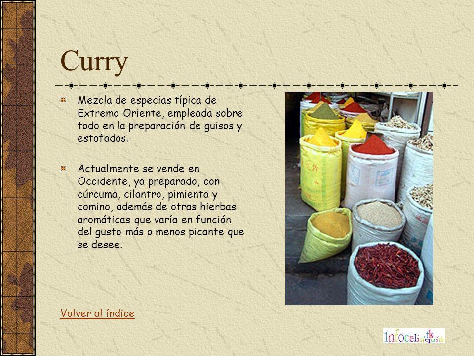 Curry Mezcla de especias típica de Extremo Oriente, empleada sobre todo en la preparación de guisos y estofados. Actualmente se vende en Occidente, ya