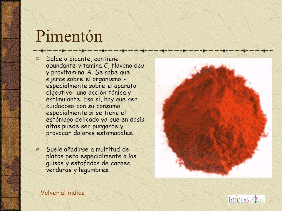 Pimentón Dulce o picante, contiene abundante vitamina C, flavonoides y provitamina A. Se sabe que ejerce sobre el organismo - especialmente sobre el a