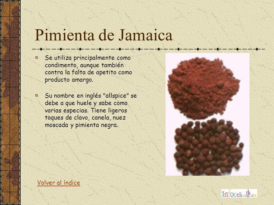 Pimienta de Jamaica Se utiliza principalmente como condimento, aunque también contra la falta de apetito como producto amargo. Su nombre en inglés