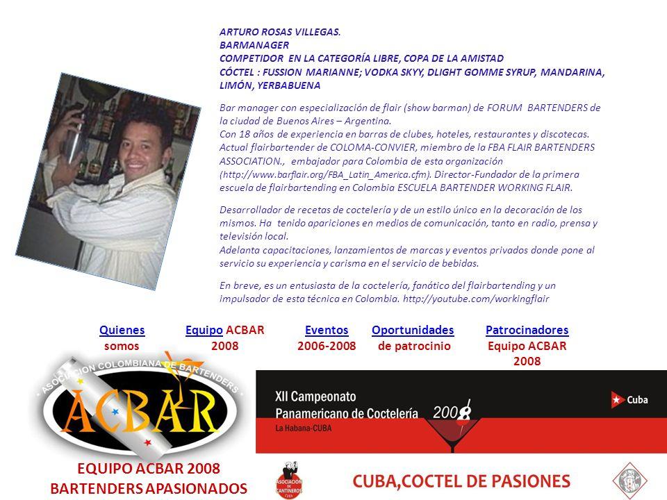EquipoEquipo ACBAR 2008 Quienes Quienes somos Eventos 2006-2008 Oportunidades de patrocinio Patrocinadores Equipo ACBAR 2008 ARTURO ROSAS VILLEGAS.