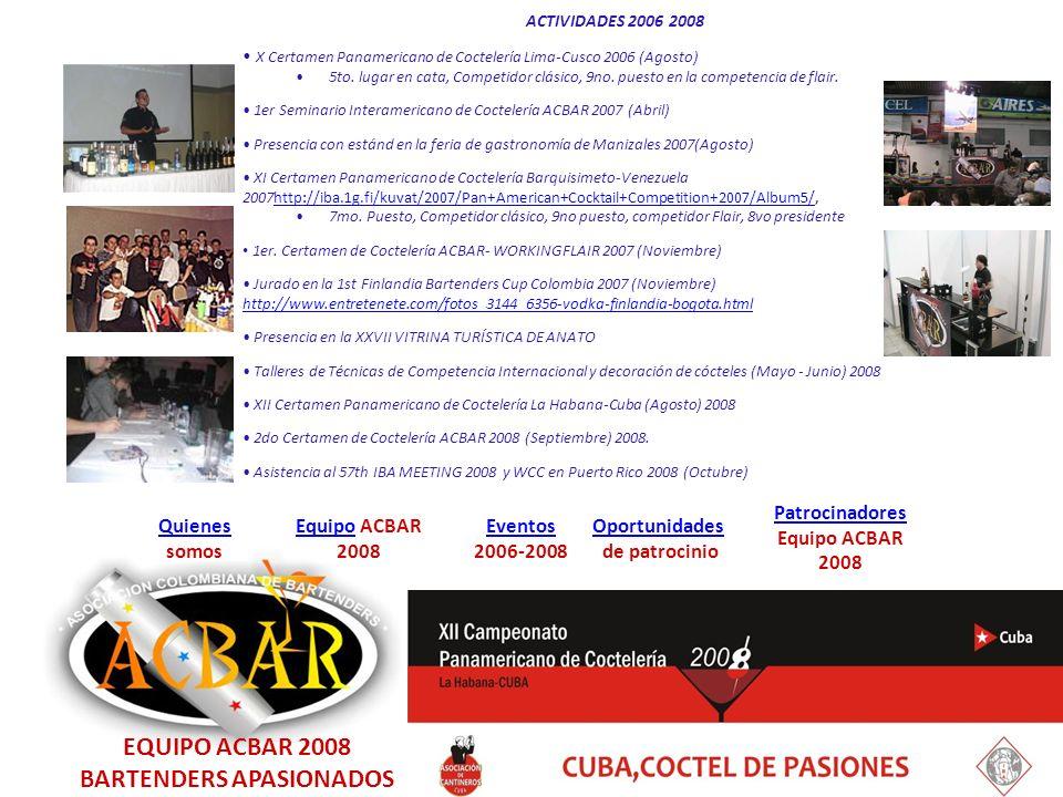 EquipoEquipo ACBAR 2008 Quienes Quienes somos Eventos 2006-2008 Oportunidades de patrocinio Patrocinadores Equipo ACBAR 2008 ACTIVIDADES 2006 2008 X Certamen Panamericano de Coctelería Lima-Cusco 2006 (Agosto) 5to.