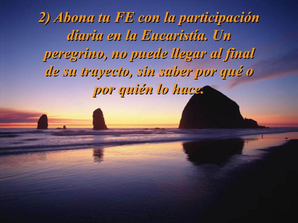 2) Abona tu FE con la participación diaria en la Eucaristía.