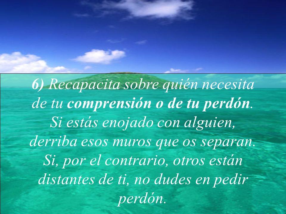 6) Recapacita sobre quién necesita de tu comprensión o de tu perdón.