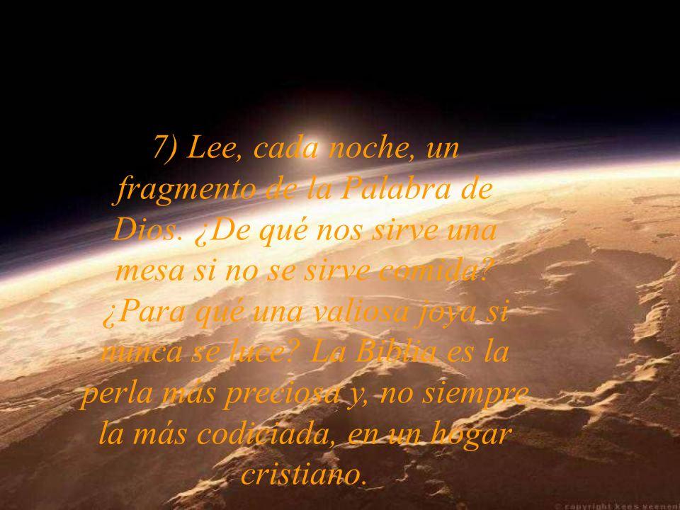 7) Lee, cada noche, un fragmento de la Palabra de Dios.