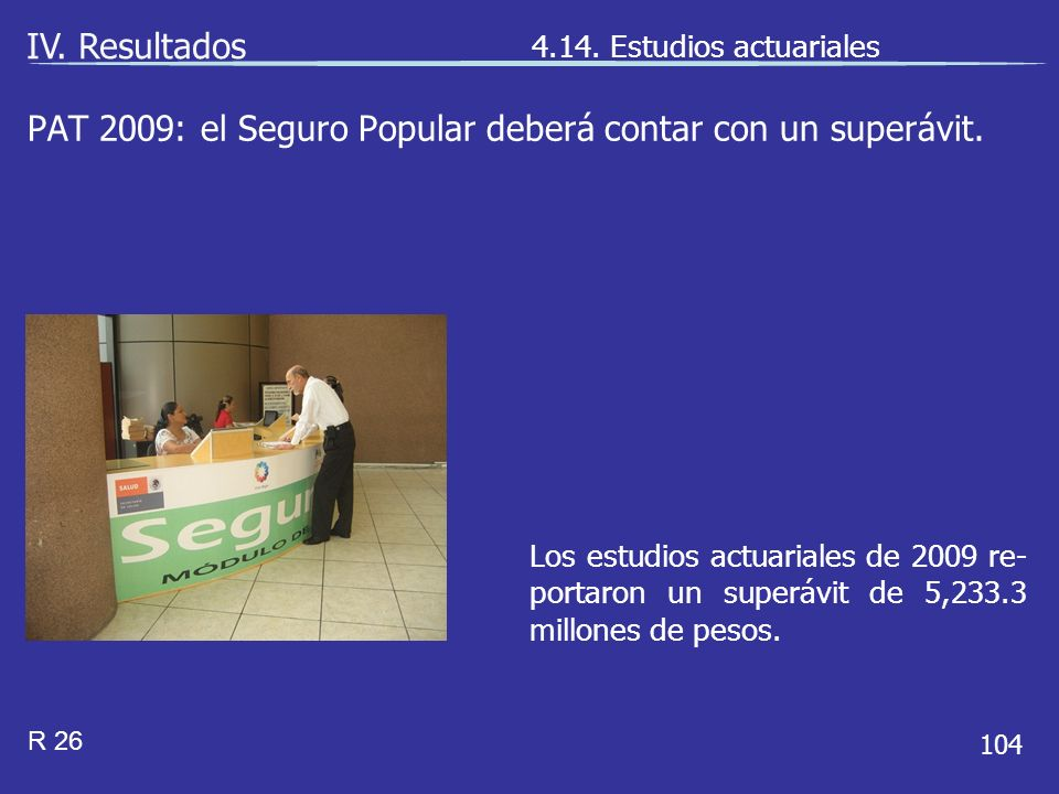 104 Los estudios actuariales de 2009 re- portaron un superávit de 5,233.3 millones de pesos.