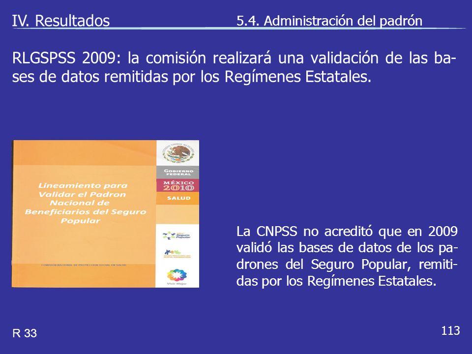 113 La CNPSS no acreditó que en 2009 validó las bases de datos de los pa- drones del Seguro Popular, remiti- das por los Regímenes Estatales.