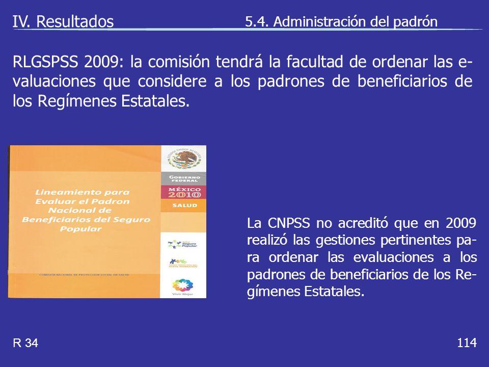 114 La CNPSS no acreditó que en 2009 realizó las gestiones pertinentes pa- ra ordenar las evaluaciones a los padrones de beneficiarios de los Re- gímenes Estatales.