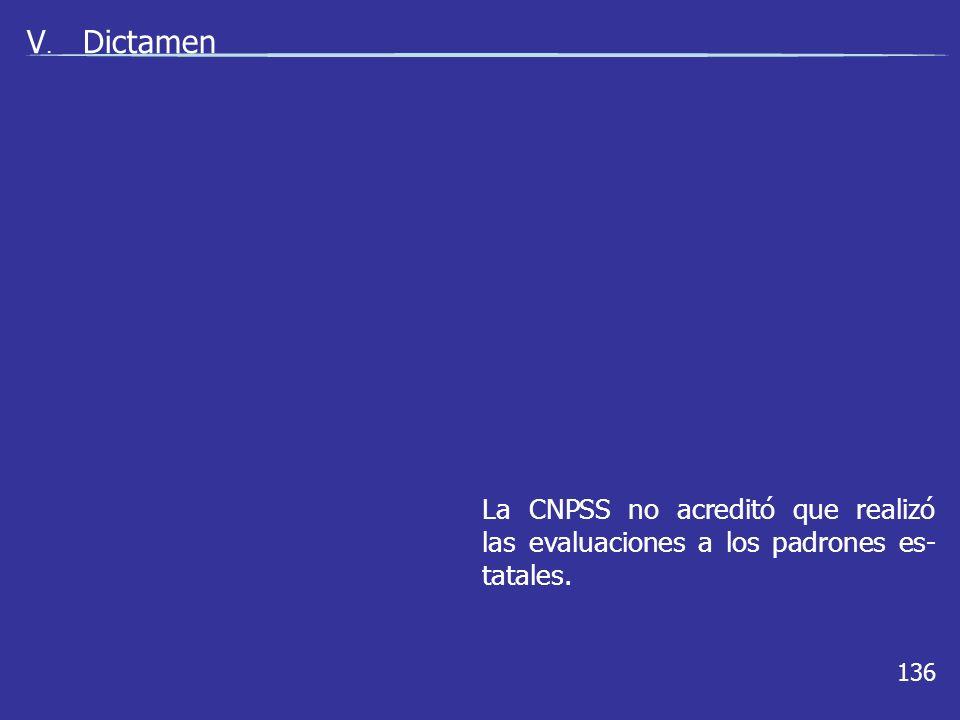 136 V. Dictamen La CNPSS no acreditó que realizó las evaluaciones a los padrones es- tatales.
