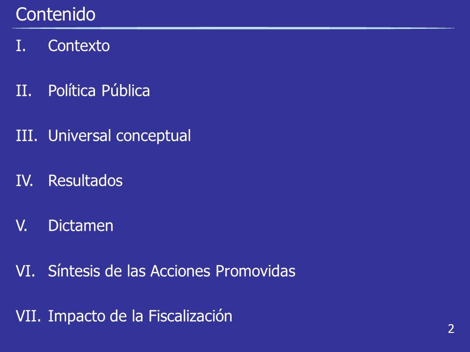 Contenido I. Contexto II.Política Pública III.Universal conceptual IV.Resultados V.Dictamen VI.