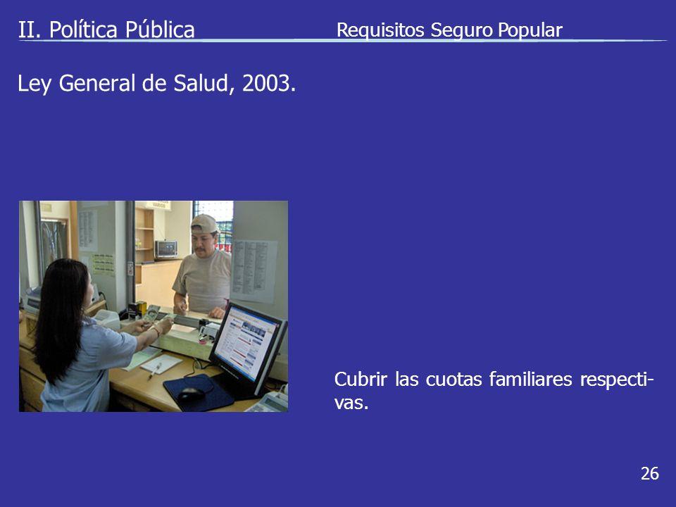 II.Política Pública 26 Cubrir las cuotas familiares respecti- vas.