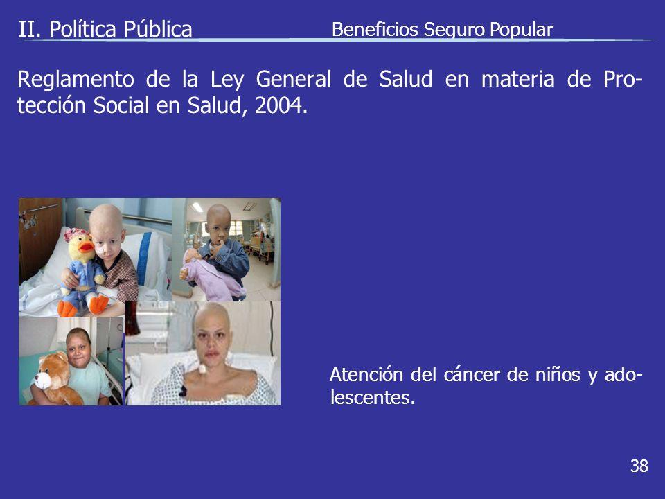 II. Política Pública Beneficios Seguro Popular 38 Atención del cáncer de niños y ado- lescentes.